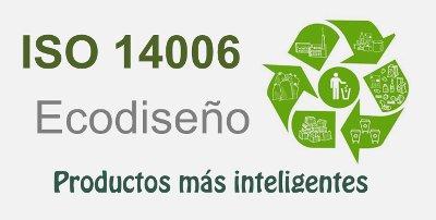 ISO 14006:2011 Ecodiseño y productos más inteligentes